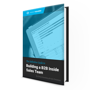 The Definitive Guide to Building a B2B Inside Sales Team